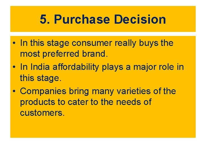 5. Purchase Decision • In this stage consumer really buys the most preferred brand.