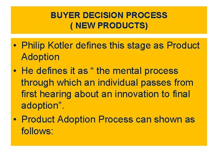 BUYER DECISION PROCESS ( NEW PRODUCTS) • Philip Kotler defines this stage as Product