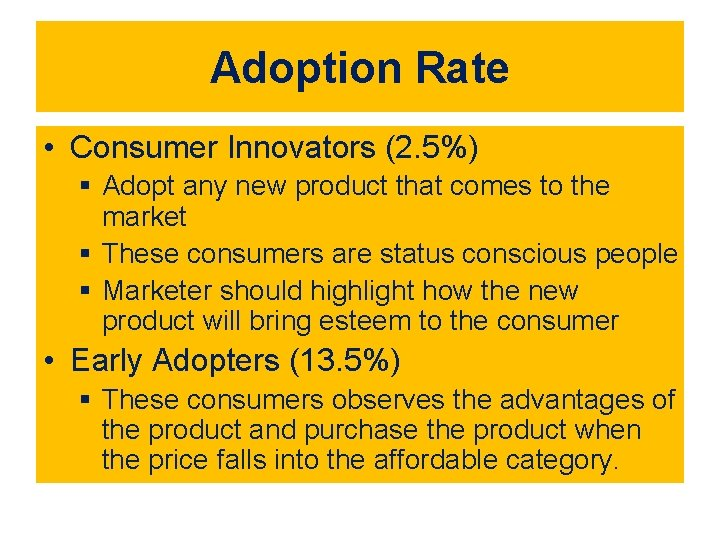 Adoption Rate • Consumer Innovators (2. 5%) § Adopt any new product that comes