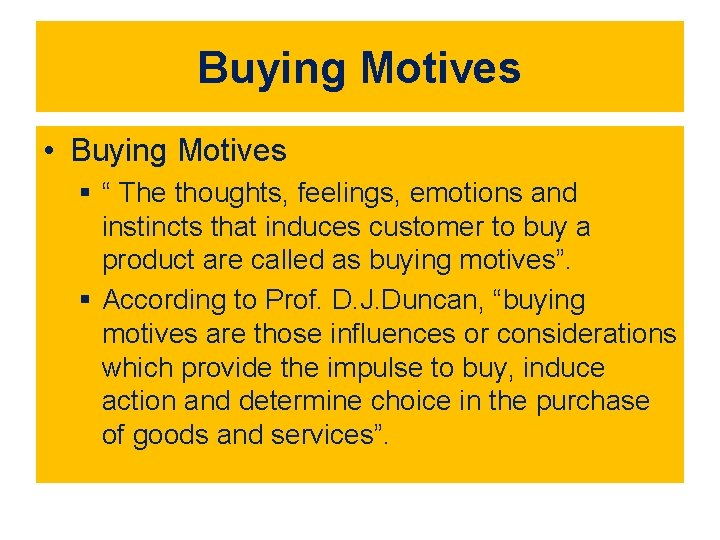 """Buying Motives • Buying Motives § """" The thoughts, feelings, emotions and instincts that"""
