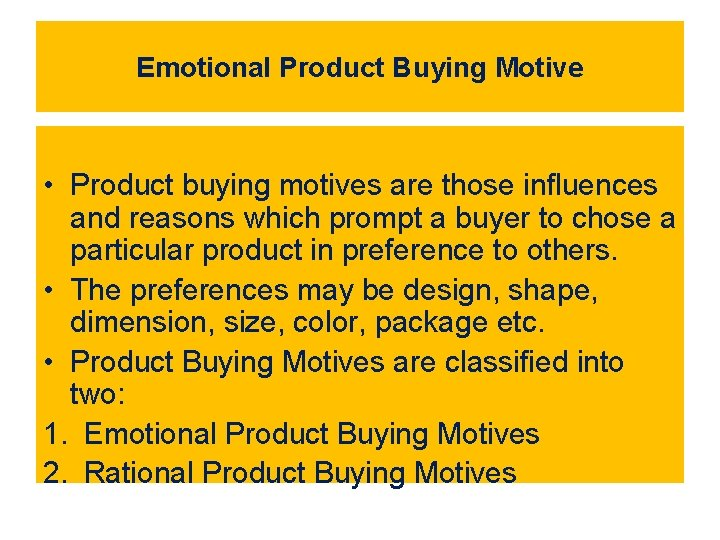 Emotional Product Buying Motive • Product buying motives are those influences and reasons which