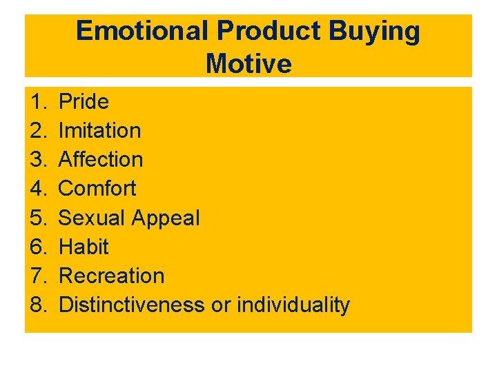 Emotional Product Buying Motive 1. 2. 3. 4. 5. 6. 7. 8. Pride Imitation