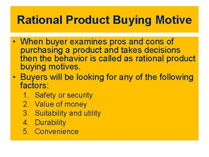 Rational Product Buying Motive • When buyer examines pros and cons of purchasing a