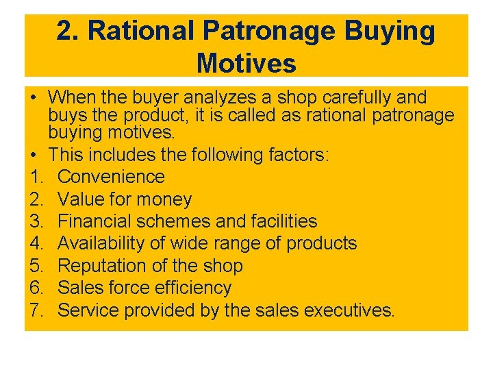 2. Rational Patronage Buying Motives • When the buyer analyzes a shop carefully and