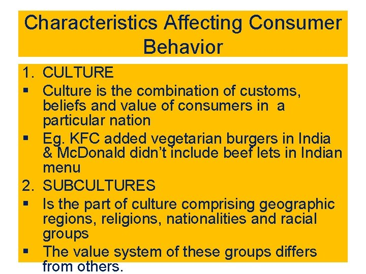Characteristics Affecting Consumer Behavior 1. CULTURE § Culture is the combination of customs, beliefs