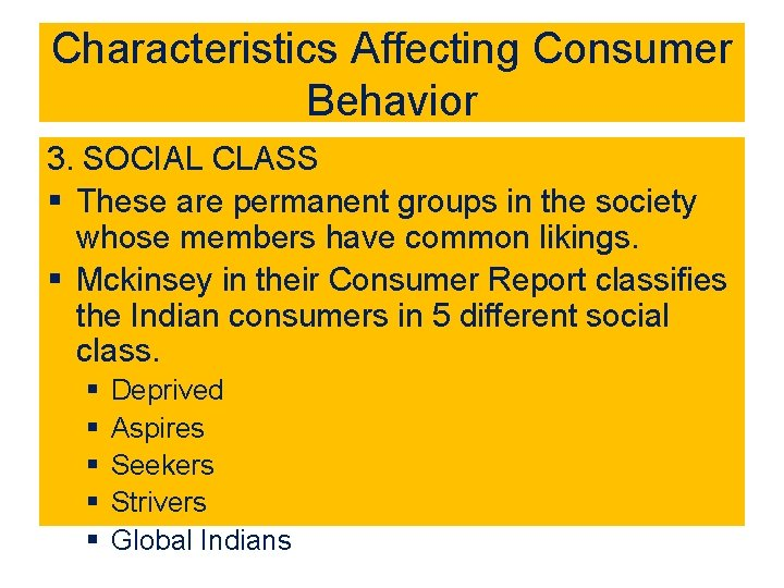 Characteristics Affecting Consumer Behavior 3. SOCIAL CLASS § These are permanent groups in the