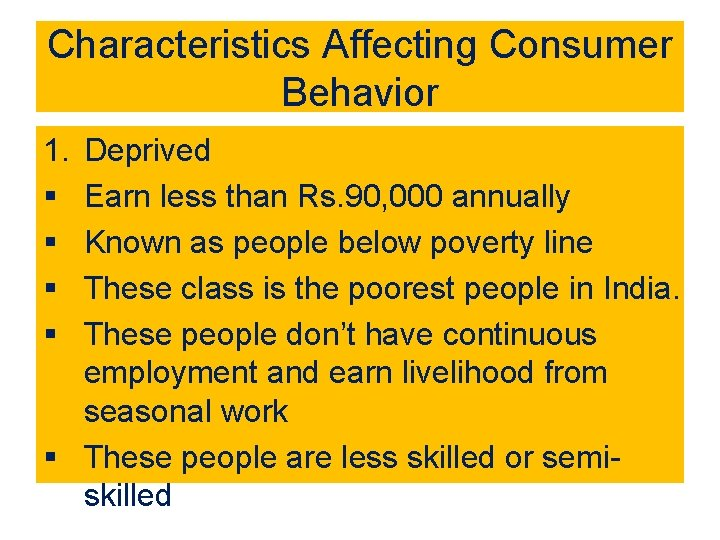 Characteristics Affecting Consumer Behavior 1. § § Deprived Earn less than Rs. 90, 000