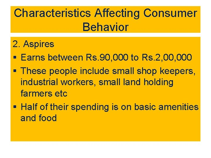 Characteristics Affecting Consumer Behavior 2. Aspires § Earns between Rs. 90, 000 to Rs.