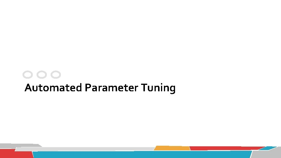 Automated Parameter Tuning