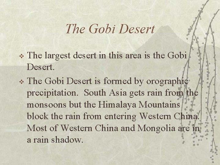 The Gobi Desert The largest desert in this area is the Gobi Desert. v
