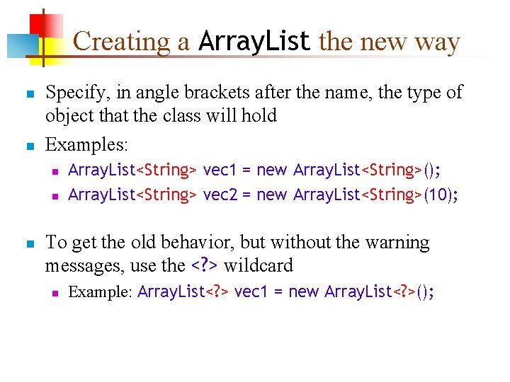 Creating a Array. List the new way n n Specify, in angle brackets after