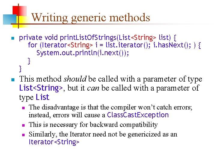 Writing generic methods n n private void print. List. Of. Strings(List<String> list) { for
