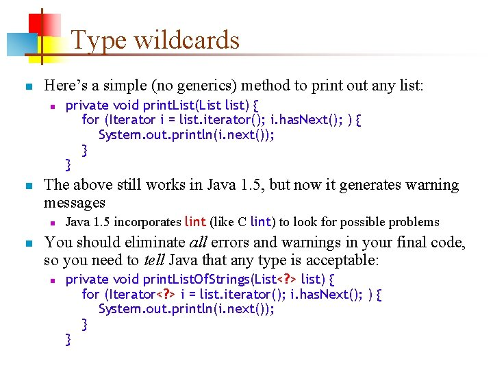 Type wildcards n Here's a simple (no generics) method to print out any list: