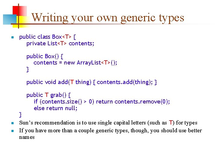 Writing your own generic types n public class Box<T> { private List<T> contents; public