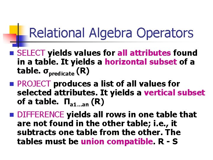 Relational Algebra Operators n SELECT yields values for all attributes found in a table.