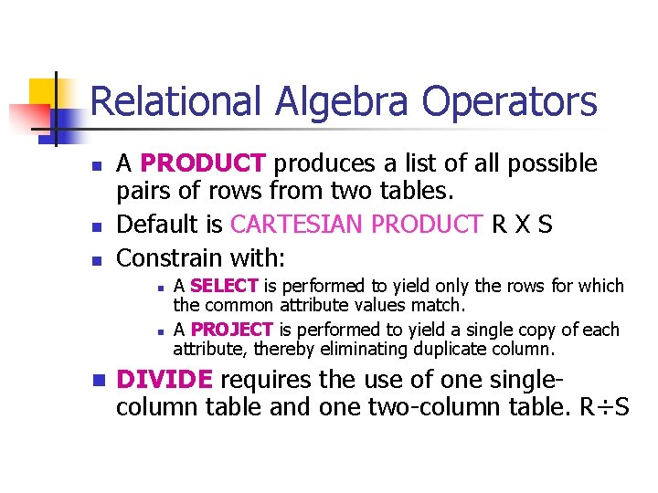 Relational Algebra Operators n n n A PRODUCT produces a list of all possible