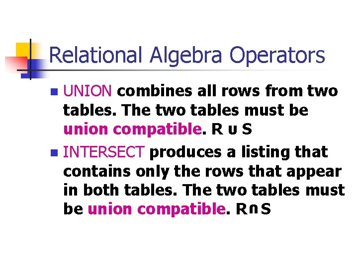 Relational Algebra Operators UNION combines all rows from two tables. The two tables must