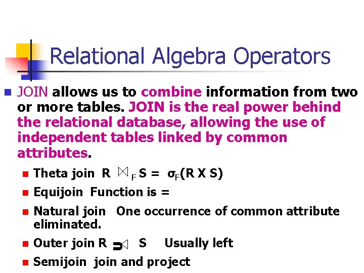 Relational Algebra Operators JOIN allows us to combine information from two or more tables.
