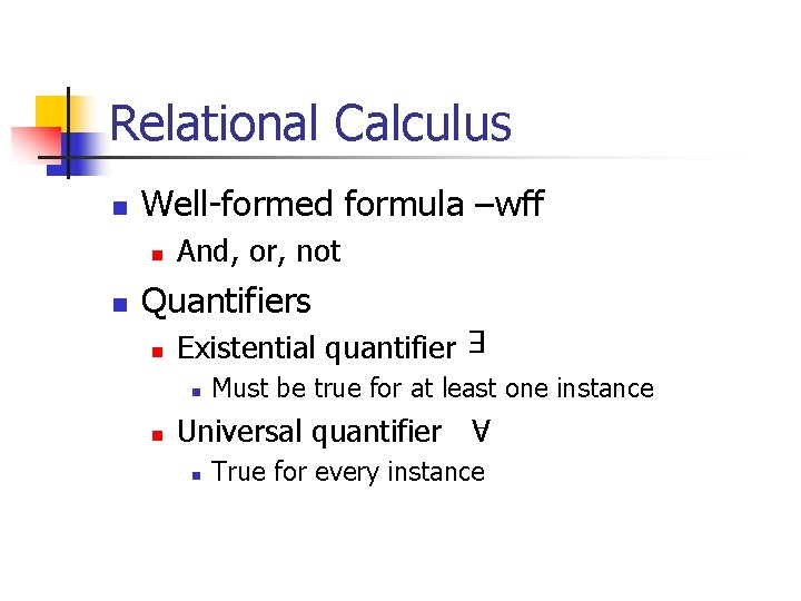 Relational Calculus Well-formed formula –wff n n And, or, not Quantifiers n Existential quantifier