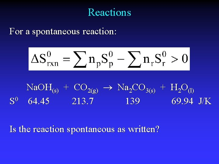 Reactions For a spontaneous reaction: S 0 Na. OH(s) + CO 2(g) Na 2