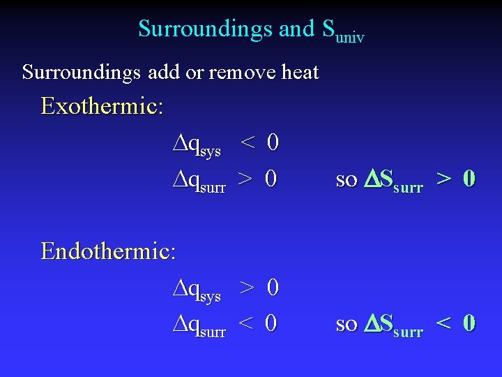 Surroundings and Suniv Surroundings add or remove heat Exothermic: qsys qsurr < > 0