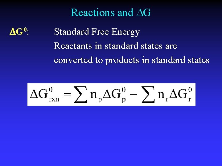 Reactions and G G 0: Standard Free Energy Reactants in standard states are converted