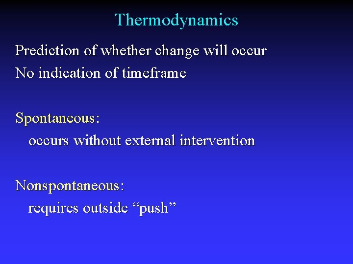 Thermodynamics Prediction of whether change will occur No indication of timeframe Spontaneous: occurs without