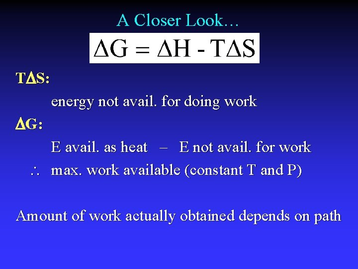 A Closer Look… T S: energy not avail. for doing work G: E avail.