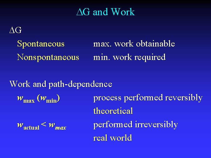 G and Work G Spontaneous Nonspontaneous max. work obtainable min. work required Work