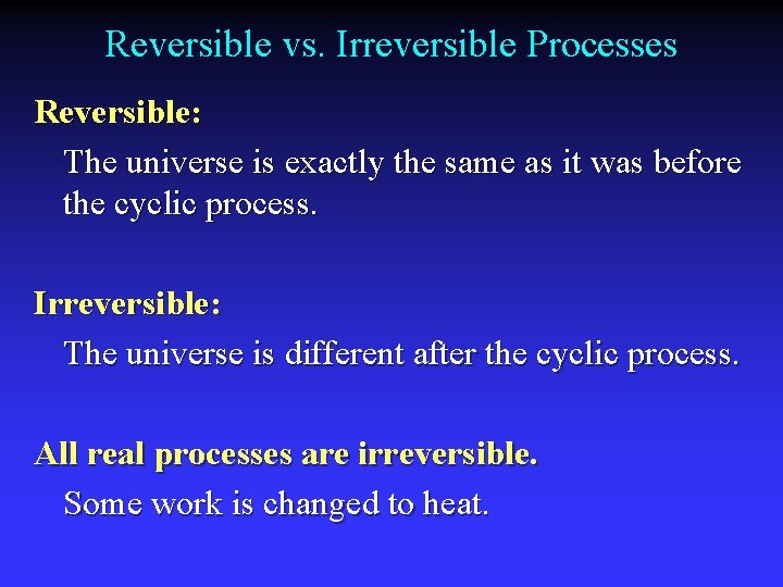 Reversible vs. Irreversible Processes Reversible: The universe is exactly the same as it was