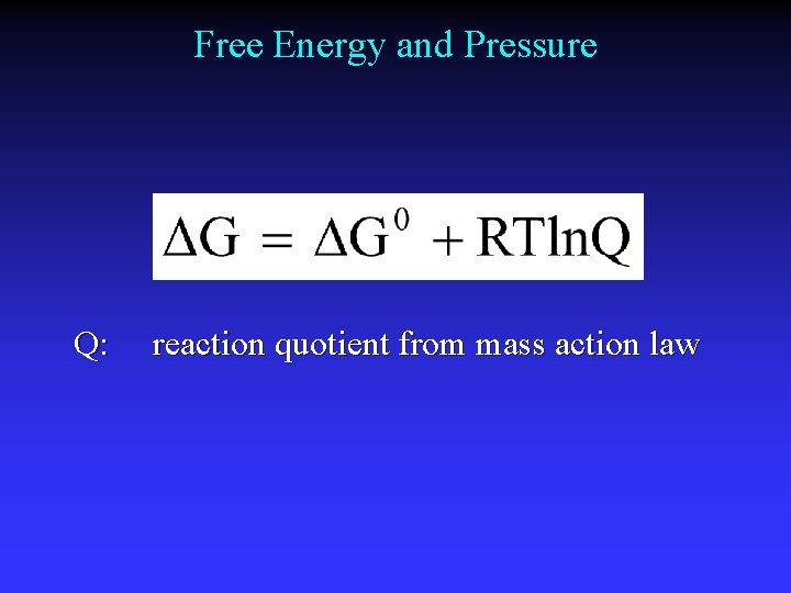 Free Energy and Pressure Q: reaction quotient from mass action law