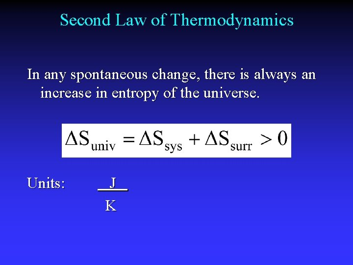 Second Law of Thermodynamics In any spontaneous change, there is always an increase in
