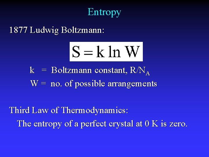 Entropy 1877 Ludwig Boltzmann: k = Boltzmann constant, R/NA W = no. of possible