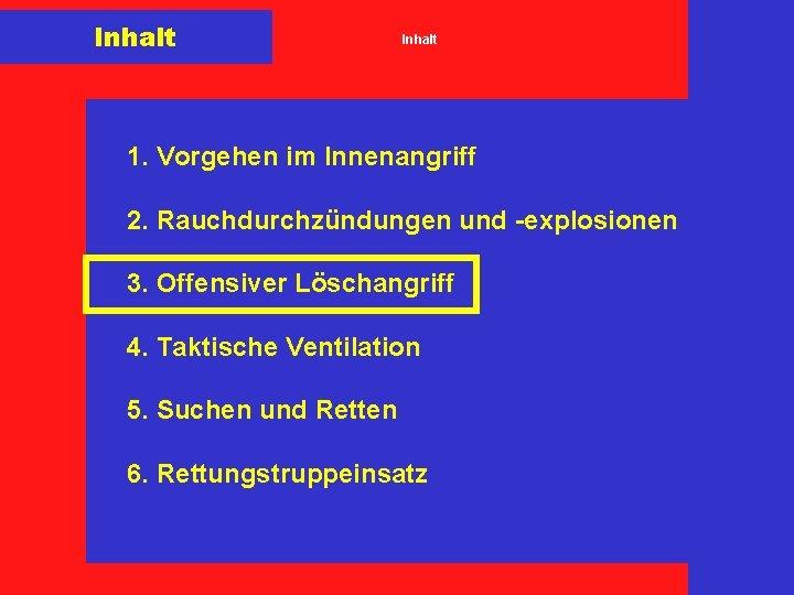 Inhalt 1. Vorgehen im Innenangriff 2. Rauchdurchzündungen und -explosionen 3. Offensiver Löschangriff 4. Taktische
