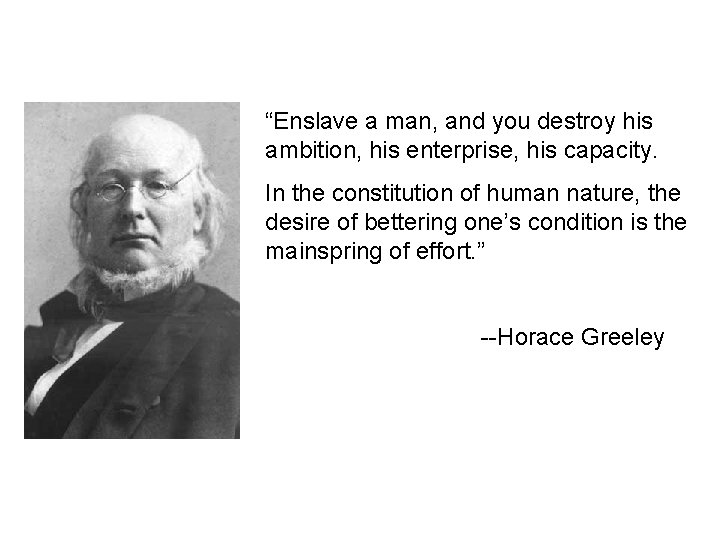 """""""Enslave a man, and you destroy his ambition, his enterprise, his capacity. In the"""