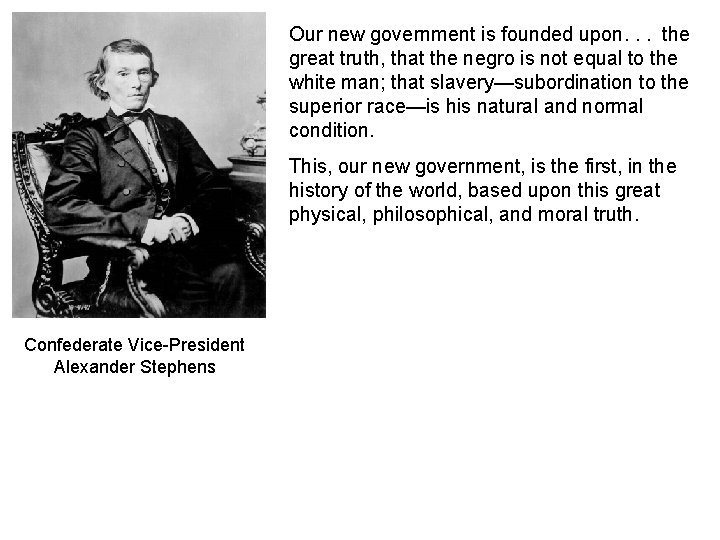 Our new government is founded upon. . . the great truth, that the negro