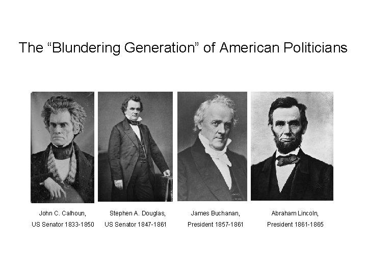 "The ""Blundering Generation"" of American Politicians John C. Calhoun, US Senator 1833 -1850 Stephen"