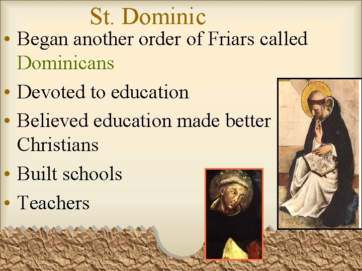 St. Dominic • Began another order of Friars called Dominicans • Devoted to education