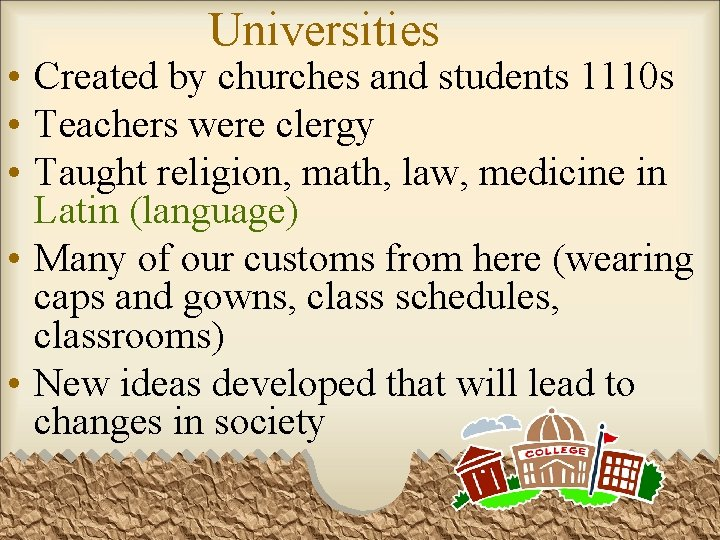 Universities • Created by churches and students 1110 s • Teachers were clergy •