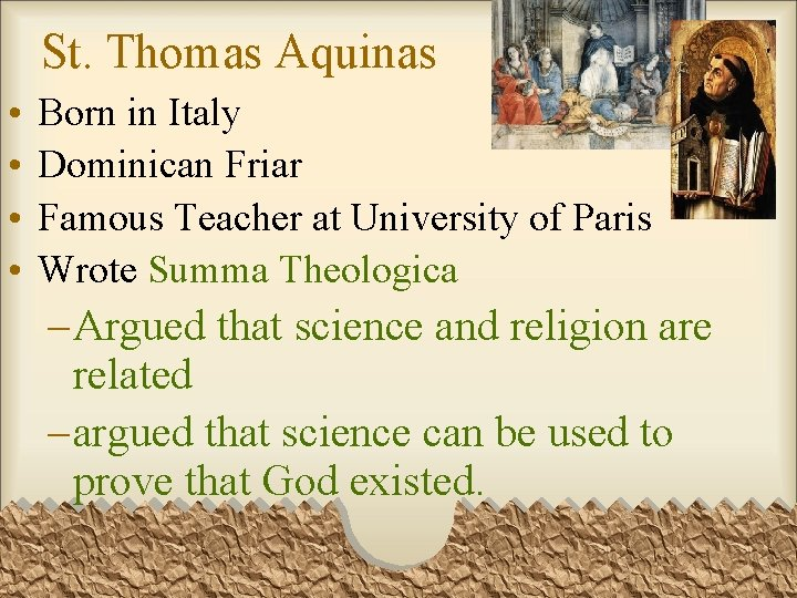 St. Thomas Aquinas • • Born in Italy Dominican Friar Famous Teacher at University