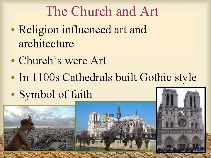 The Church and Art • Religion influenced art and architecture • Church's were Art