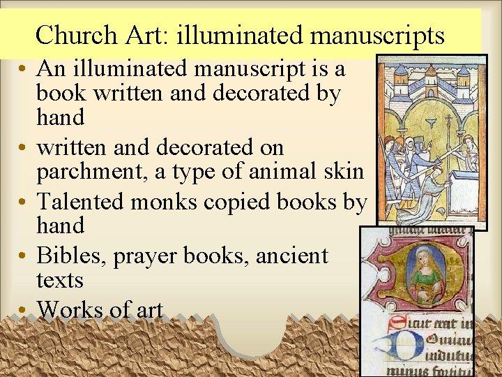 Church Art: illuminated manuscripts • An illuminated manuscript is a book written and decorated
