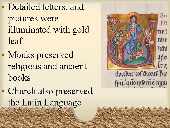 • Detailed letters, and pictures were illuminated with gold leaf • Monks preserved