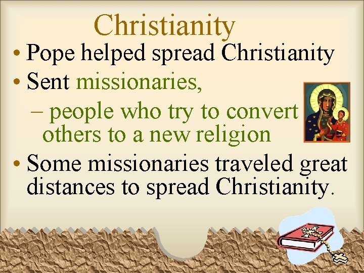Christianity • Pope helped spread Christianity • Sent missionaries, – people who try to