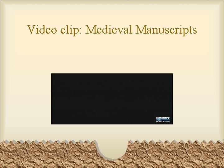 Video clip: Medieval Manuscripts