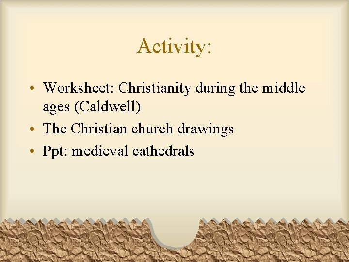 Activity: • Worksheet: Christianity during the middle ages (Caldwell) • The Christian church drawings