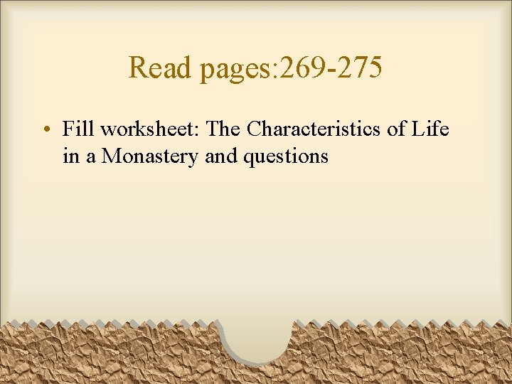 Read pages: 269 -275 • Fill worksheet: The Characteristics of Life in a Monastery