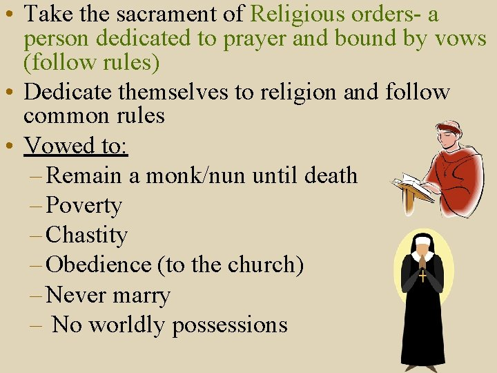 • Take the sacrament of Religious orders- a person dedicated to prayer and