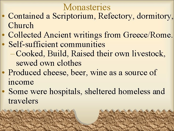 Monasteries • Contained a Scriptorium, Refectory, dormitory, Church • Collected Ancient writings from Greece/Rome.