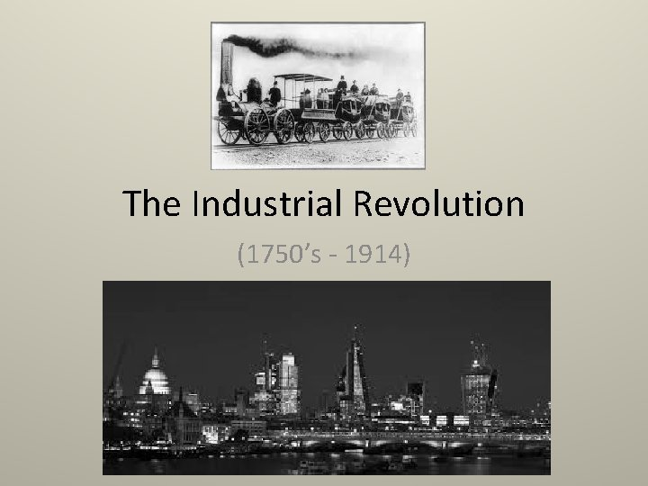 The Industrial Revolution (1750's - 1914)
